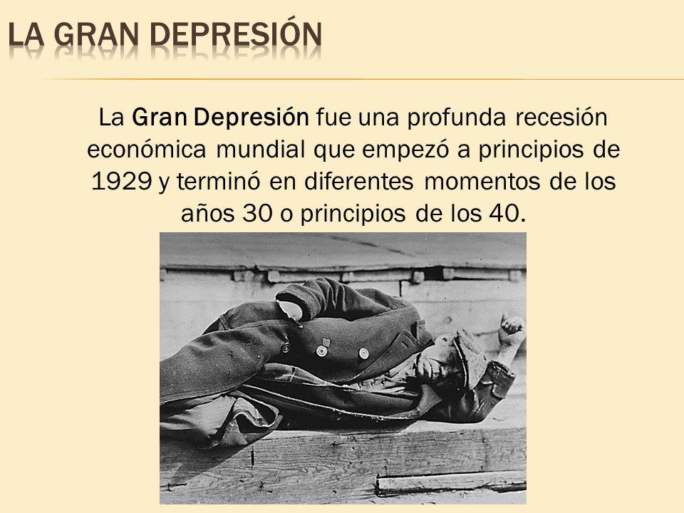 La Gran Depresión fue una profunda recesión económica mundial que empezó a principios de 1929 y terminó en diferentes momentos de los años 30 o princi