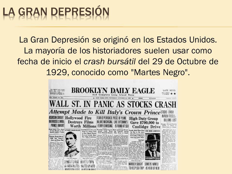 La Gran Depresión se originó en los Estados Unidos. La mayoría de los historiadores suelen usar como fecha de inicio el crash bursátil del 29 de Octub
