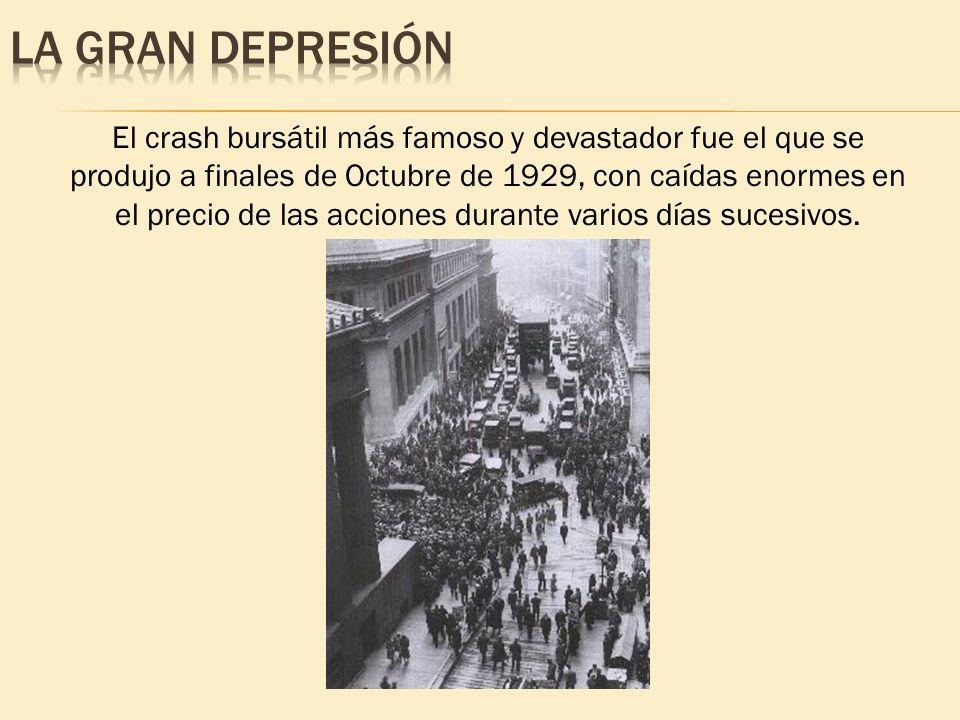 El crash bursátil más famoso y devastador fue el que se produjo a finales de Octubre de 1929, con caídas enormes en el precio de las acciones durante