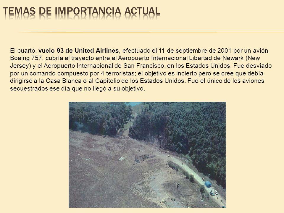 El cuarto, vuelo 93 de United Airlines, efectuado el 11 de septiembre de 2001 por un avión Boeing 757, cubría el trayecto entre el Aeropuerto Internac