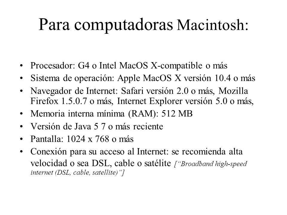 Para computadoras Macintosh: Procesador: G4 o Intel MacOS X-compatible o más Sistema de operación: Apple MacOS X versión 10.4 o más Navegador de Inter