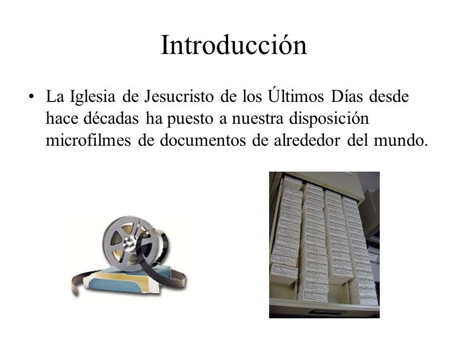Introducción La Iglesia de Jesucristo de los Últimos Días desde hace décadas ha puesto a nuestra disposición microfilmes de documentos de alrededor de