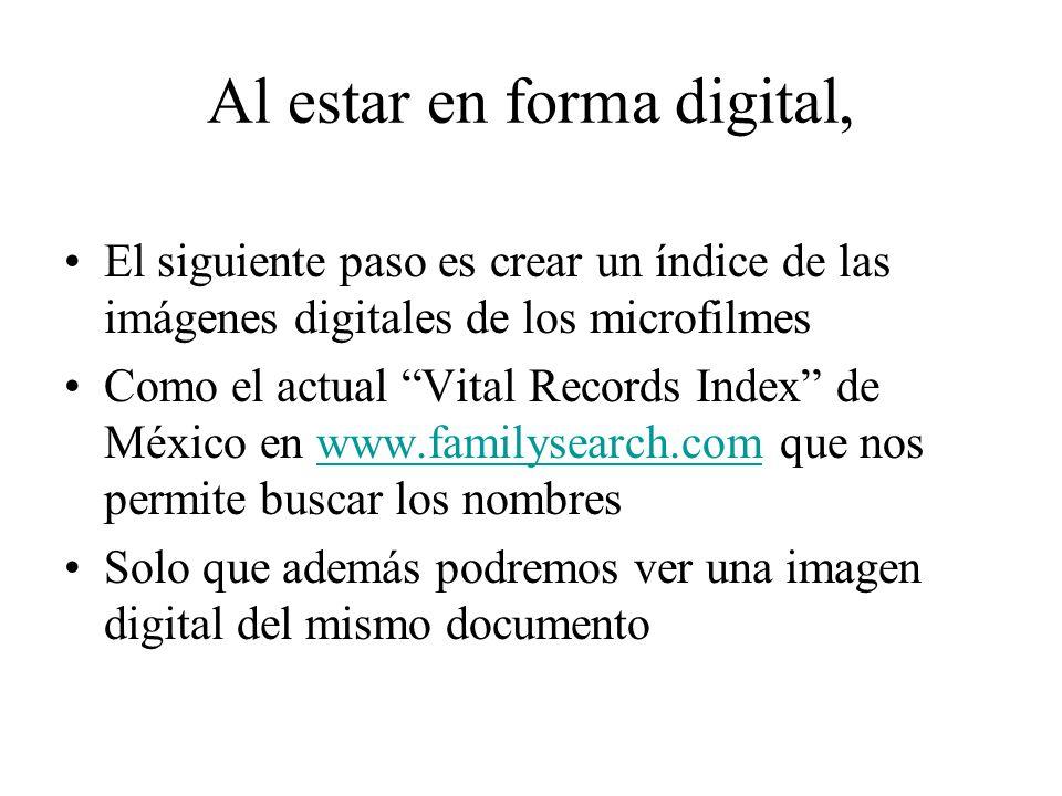 Al estar en forma digital, El siguiente paso es crear un índice de las imágenes digitales de los microfilmes Como el actual Vital Records Index de Méx