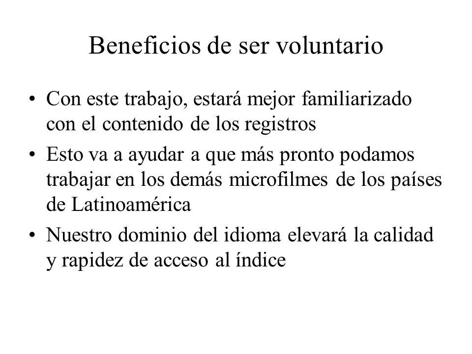 Beneficios de ser voluntario Con este trabajo, estará mejor familiarizado con el contenido de los registros Esto va a ayudar a que más pronto podamos