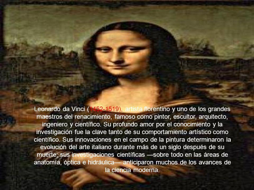 Leonardo da Vinci (1452-1519), artista florentino y uno de los grandes maestros del renacimiento, famoso como pintor, escultor, arquitecto, ingeniero