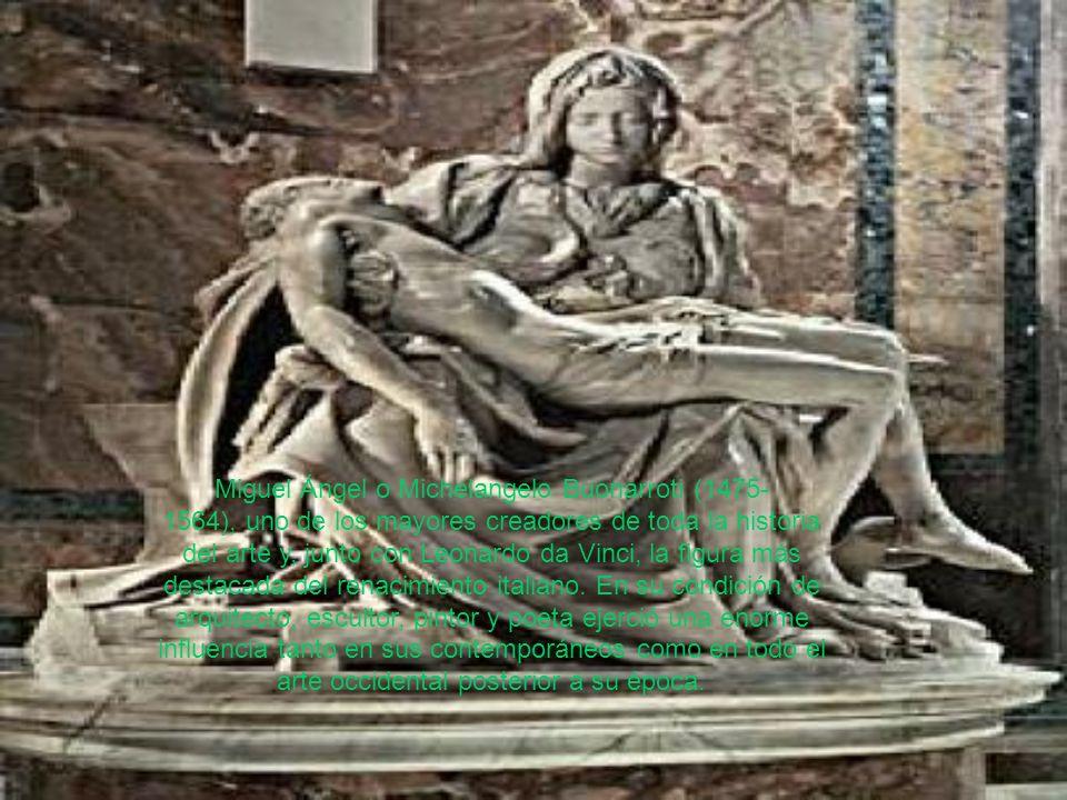 Miguel Ángel o Michelangelo Buonarroti (1475- 1564), uno de los mayores creadores de toda la historia del arte y, junto con Leonardo da Vinci, la figu