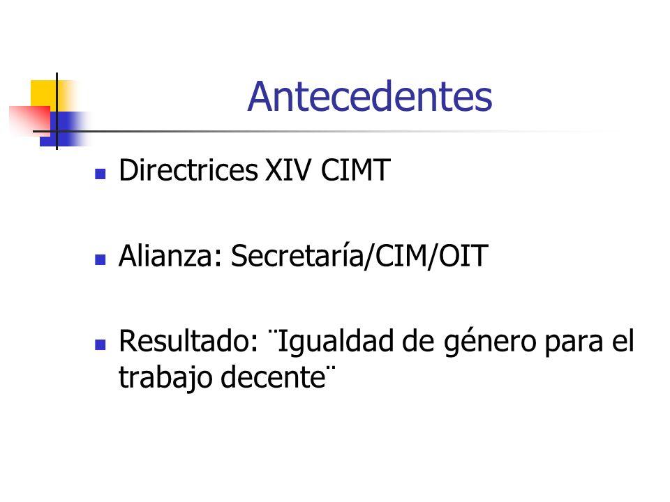 Antecedentes XV CIMT Líneas estratégicas en el área de género Diálogos Alto Nivel Análisis institucionalidad Cooperación horizontal – RIAL Observatorio género y empleo MOU OEA/OIT