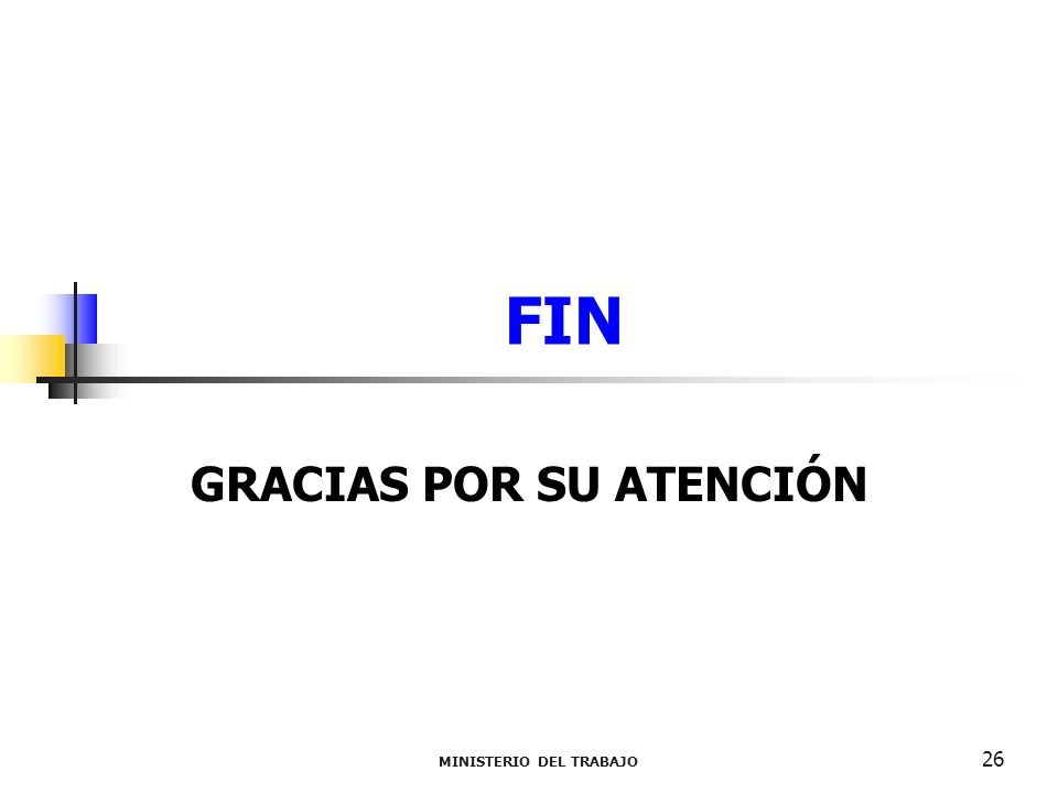 FIN GRACIAS POR SU ATENCIÓN MINISTERIO DEL TRABAJO 26