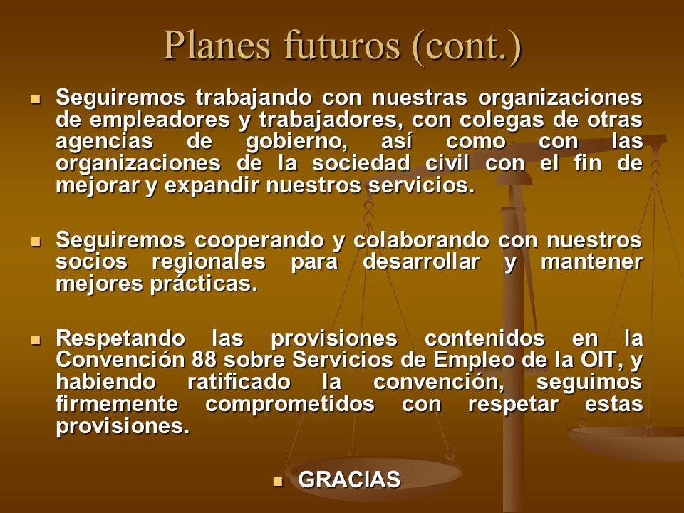 Planes futuros (cont.) Seguiremos trabajando con nuestras organizaciones de empleadores y trabajadores, con colegas de otras agencias de gobierno, así