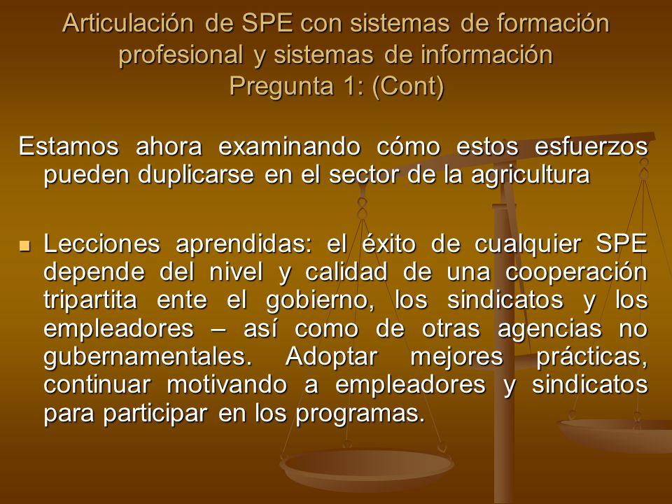 Articulación de SPE con sistemas de formación profesional y sistemas de información Pregunta 1: (Cont) Estamos ahora examinando cómo estos esfuerzos p
