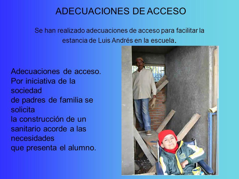 Se han realizado adecuaciones de acceso para facilitar la estancia de Luis Andrés en la escuela. ADECUACIONES DE ACCESO Adecuaciones de acceso. Por in