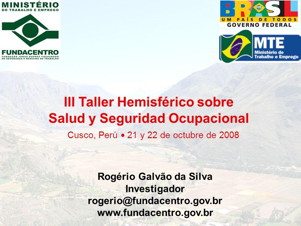 Rogério Galvão da Silva Investigador rogerio@fundacentro.gov.br www.fundacentro.gov.br III Taller Hemisférico sobre Salud y Seguridad Ocupacional Cusc