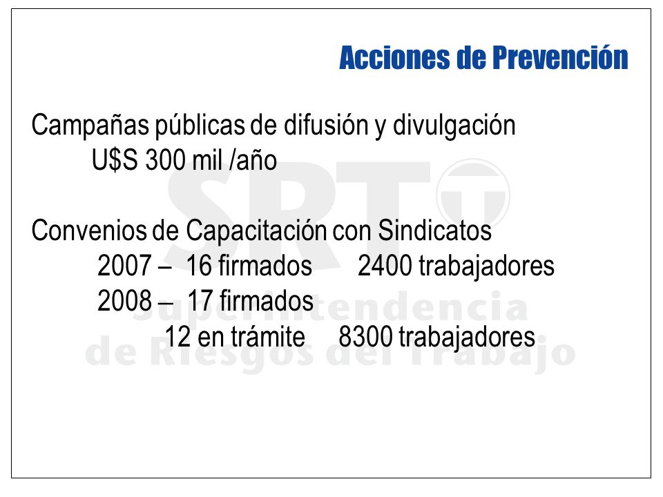 Acciones de Prevención Campañas públicas de difusión y divulgación U$S 300 mil /año Convenios de Capacitación con Sindicatos 2007 – 16 firmados 2400 t