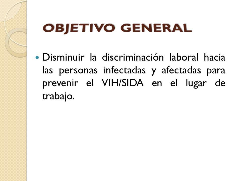 Disminuir la discriminación laboral hacia las personas infectadas y afectadas para prevenir el VIH/SIDA en el lugar de trabajo.