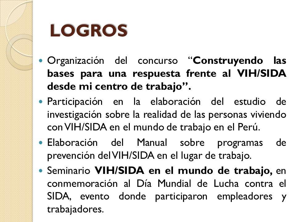 LOGROS Organización del concurso Construyendo las bases para una respuesta frente al VIH/SIDA desde mi centro de trabajo. Participación en la elaborac