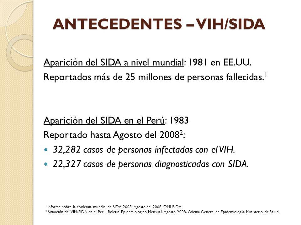 1 Informe sobre la epidemia mundial de SIDA 2008, Agosto del 2008, ONUSIDA. 2 Situación del VIH/SIDA en el Perú. Boletín Epidemiológico Mensual. Agost