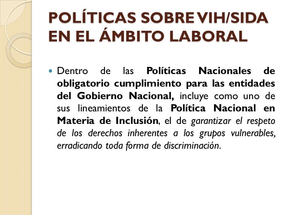 POLÍTICAS SOBRE VIH/SIDA EN EL ÁMBITO LABORAL Dentro de las Políticas Nacionales de obligatorio cumplimiento para las entidades del Gobierno Nacional,