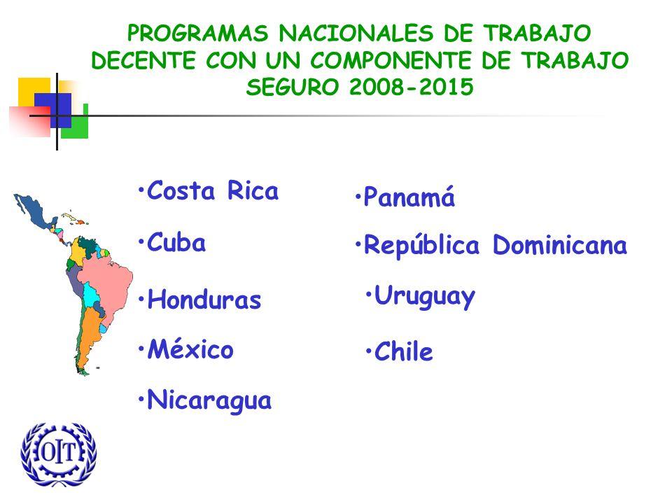 PROGRAMAS NACIONALES DE TRABAJO DECENTE CON UN COMPONENTE DE TRABAJO SEGURO 2008-2015 Costa Rica Cuba Honduras México Nicaragua Panamá República Domin