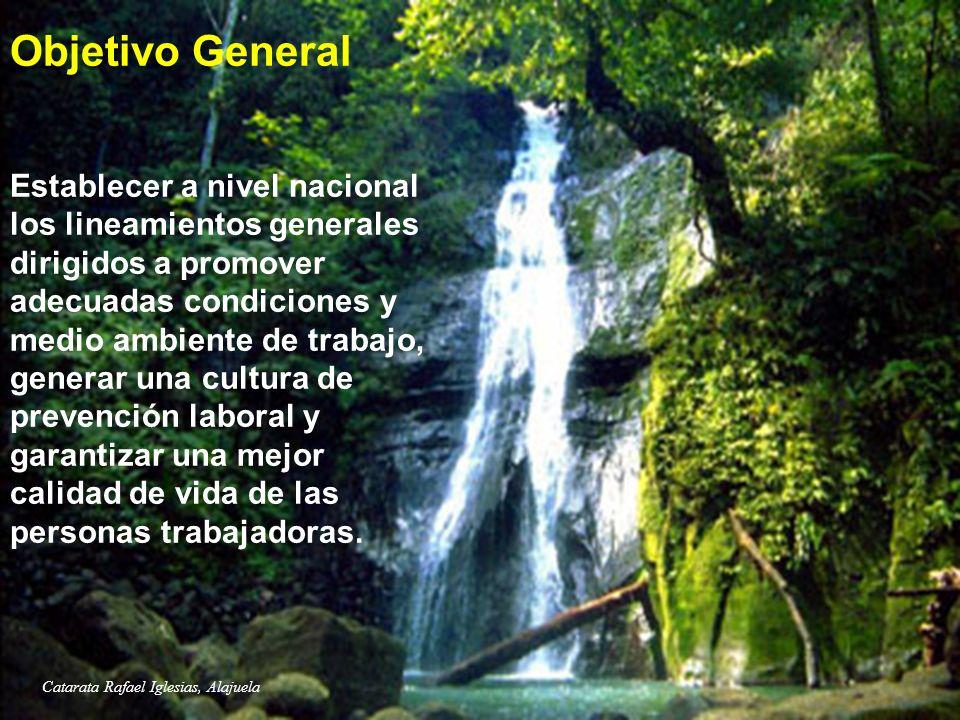 Catarata Rafael Iglesias, Alajuela Objetivo General Establecer a nivel nacional los lineamientos generales dirigidos a promover adecuadas condiciones