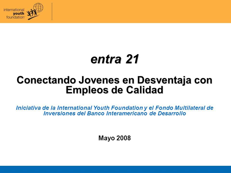 entra 21 Conectando Jovenes en Desventaja con Empleos de Calidad Iniciativa de la International Youth Foundation y el Fondo Multilateral de Inversione