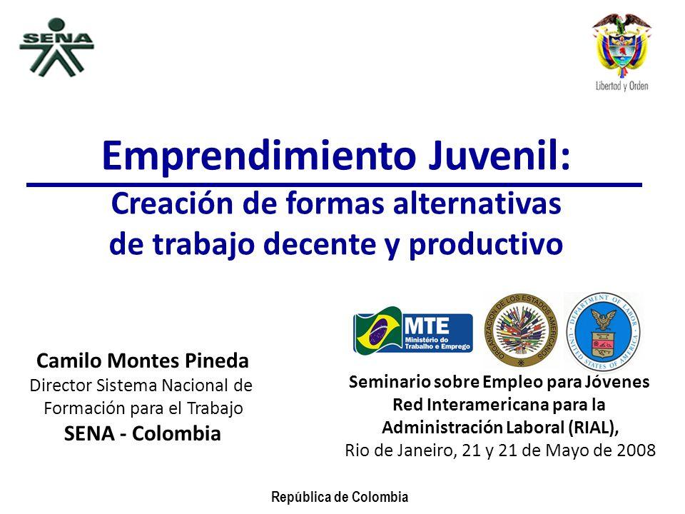 República de Colombia Emprendimiento Juvenil: Creación de formas alternativas de trabajo decente y productivo Seminario sobre Empleo para Jóvenes Red