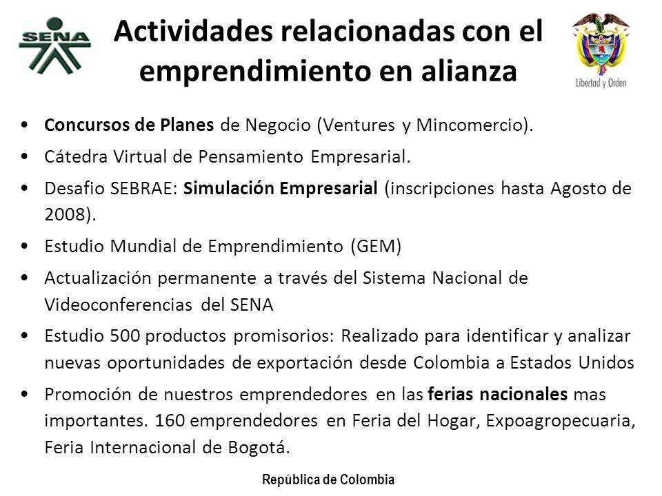 República de Colombia Actividades relacionadas con el emprendimiento en alianza Concursos de Planes de Negocio (Ventures y Mincomercio). Cátedra Virtu