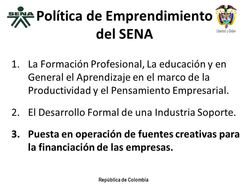 República de Colombia Política de Emprendimiento del SENA 1.La Formación Profesional, La educación y en General el Aprendizaje en el marco de la Produ
