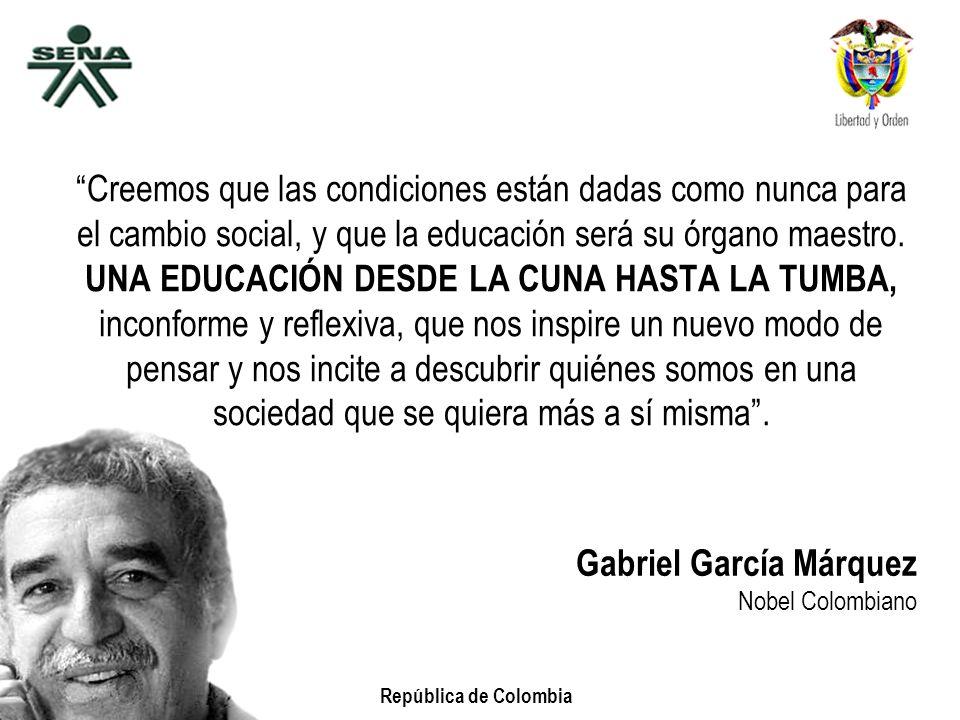 República de Colombia Creemos que las condiciones están dadas como nunca para el cambio social, y que la educación será su órgano maestro. UNA EDUCACI