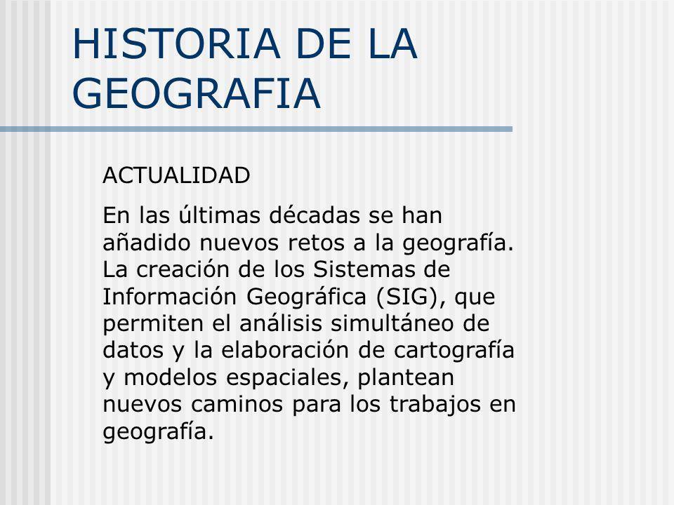 HISTORIA DE LA GEOGRAFIA ACTUALIDAD En las últimas décadas se han añadido nuevos retos a la geografía. La creación de los Sistemas de Información Geog