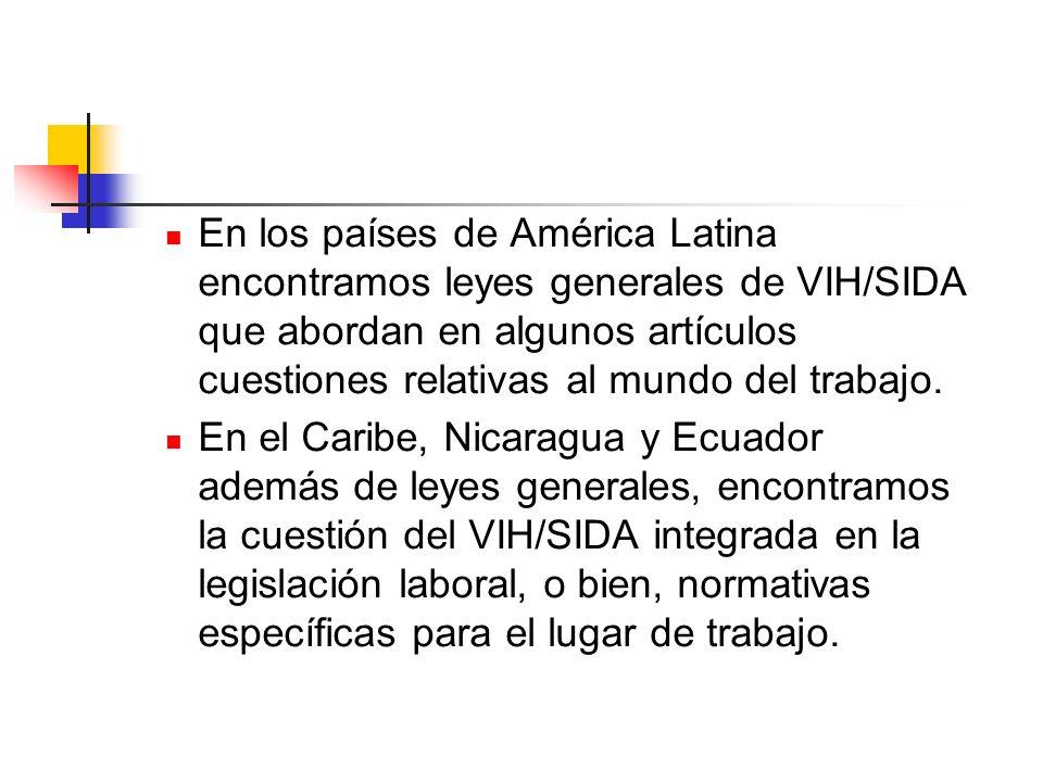En los países de América Latina encontramos leyes generales de VIH/SIDA que abordan en algunos artículos cuestiones relativas al mundo del trabajo. En