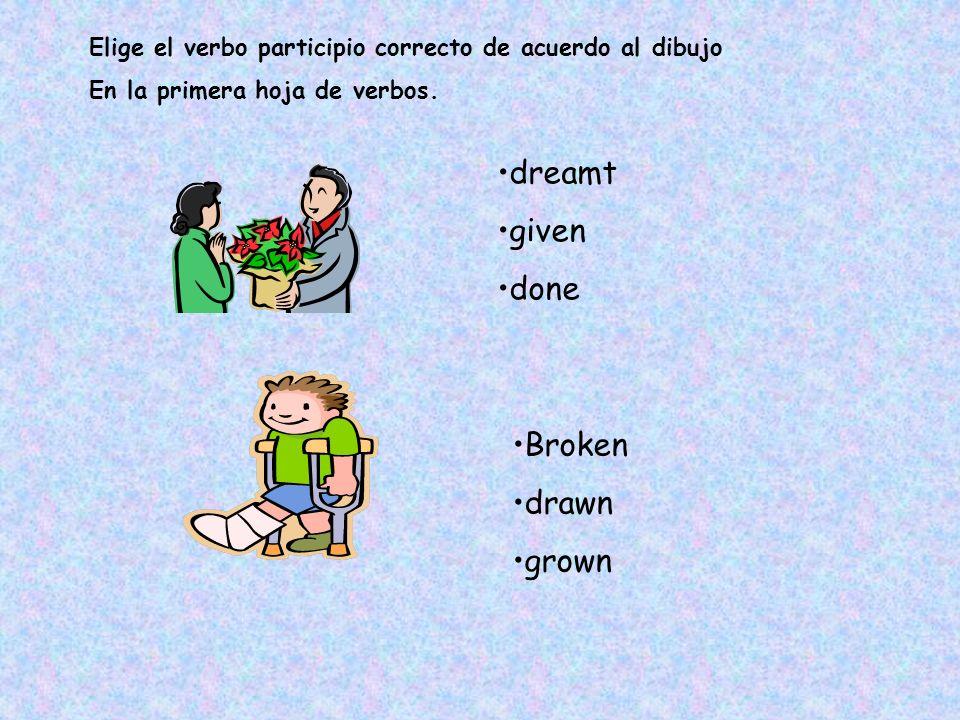 dreamt given done Elige el verbo participio correcto de acuerdo al dibujo En la primera hoja de verbos. Broken drawn grown