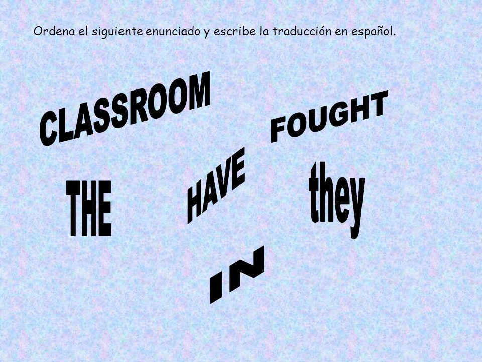 Ordena el siguiente enunciado y escribe la traducción en español.