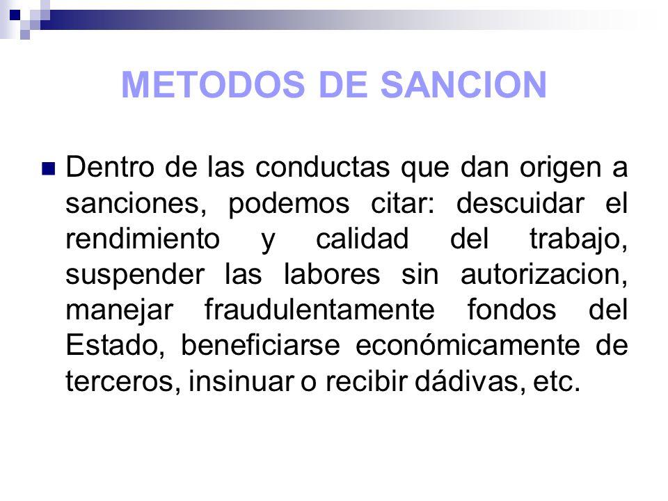METODOS DE SANCION El Estado cuenta con la ley 41-08, y el propio Código de Trabajo, los cuales contemplan los métodos de sanción disciplinarios cuando un empleado público comete una falta en la ejecución de su trabajo; dichas sanciones van desde Amonestaciones hasta la destitución.