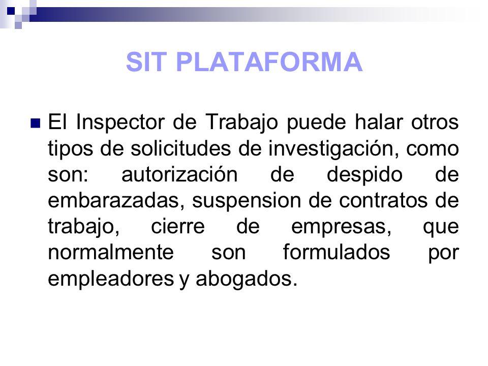 SIT PLATAFORMA Permite, tanto al Supervisor como al Representante Local, monitorear las ordenes asignadas a los inspectores de trabajo y los resultados de las mismas.