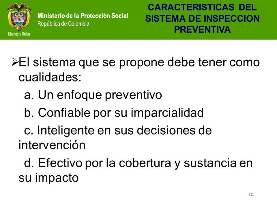 Ministerio de la Protección Social República de Colombia 10 El sistema que se propone debe tener como cualidades: a.