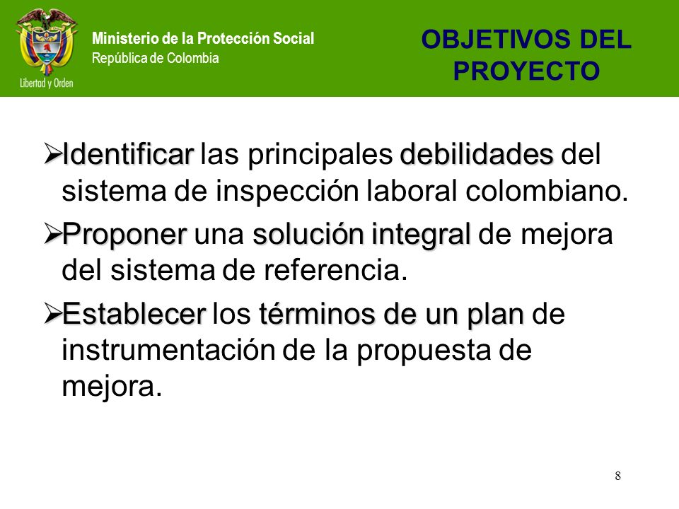 Ministerio de la Protección Social República de Colombia 8 Identificardebilidades Identificar las principales debilidades del sistema de inspección laboral colombiano.