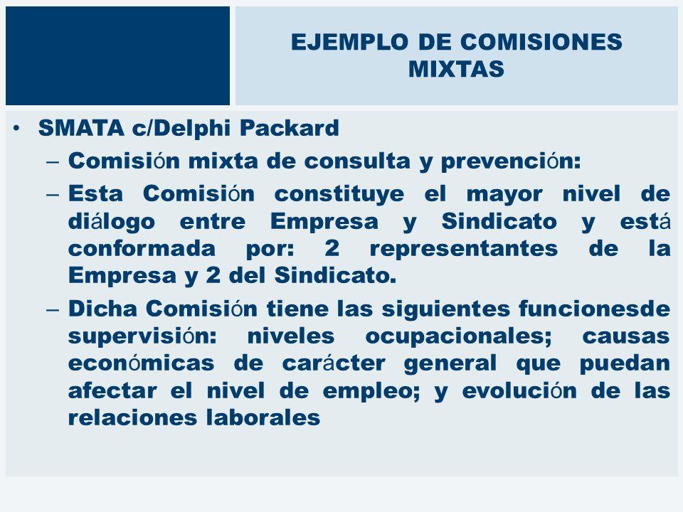 EJEMPLO DE COMISIONES MIXTAS SMATA c/Delphi Packard – Comisi ó n mixta de consulta y prevenci ó n: – Esta Comisi ó n constituye el mayor nivel de di á