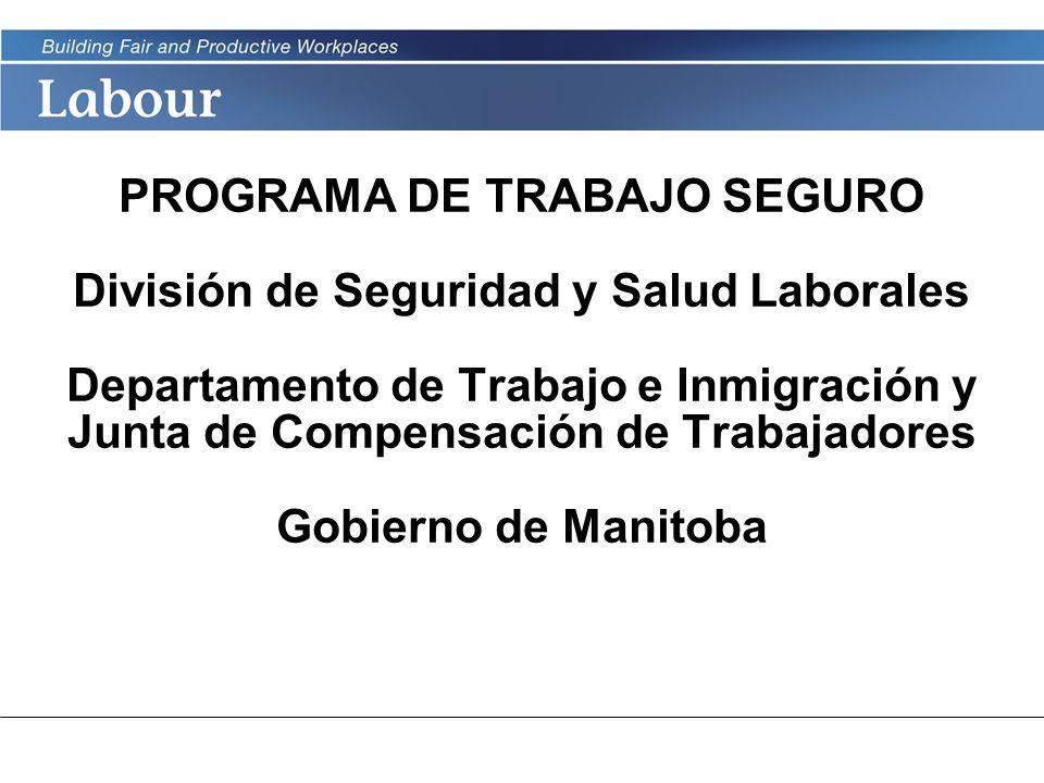 LABOUR PROGRAM PROGRAMA DE TRABAJO SEGURO División de Seguridad y Salud Laborales Departamento de Trabajo e Inmigración y Junta de Compensación de Tra