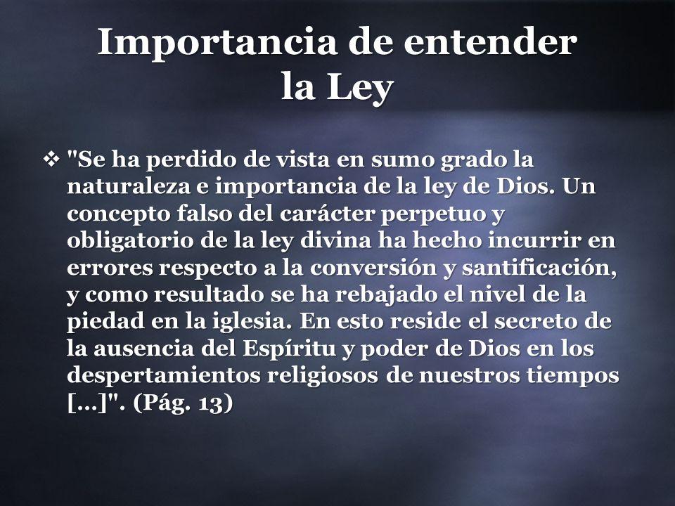 Importancia de entender la Ley Se ha perdido de vista en sumo grado la naturaleza e importancia de la ley de Dios.