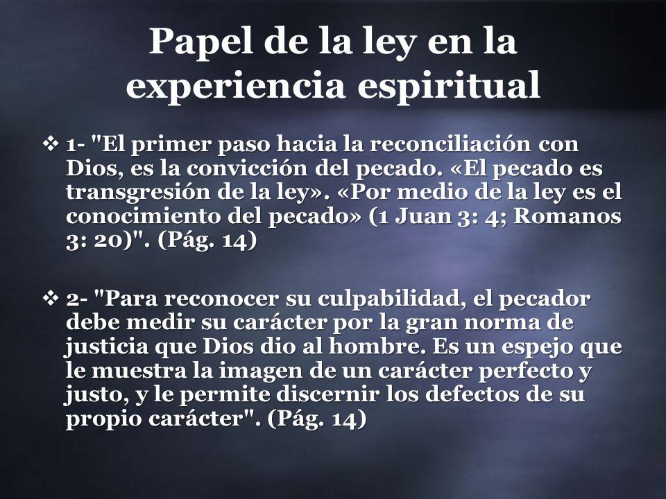 Papel de la ley en la experiencia espiritual 1- El primer paso hacia la reconciliación con Dios, es la convicción del pecado.
