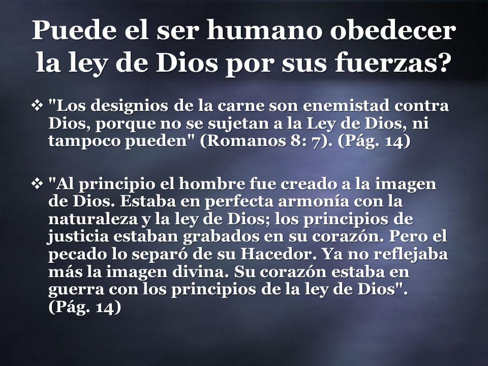 Puede el ser humano obedecer la ley de Dios por sus fuerzas?