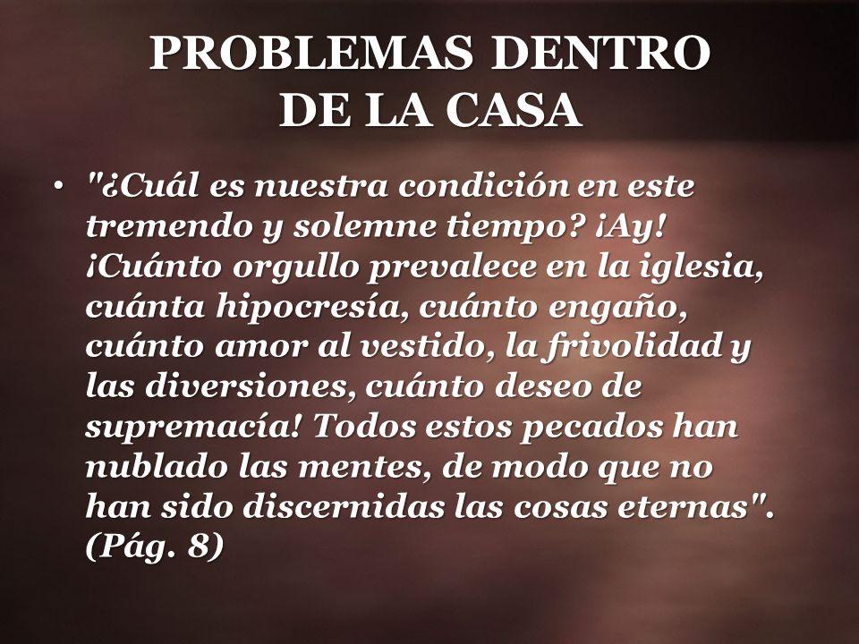 PROBLEMAS DENTRO DE LA CASA ¿Cuál es nuestra condición en este tremendo y solemne tiempo.