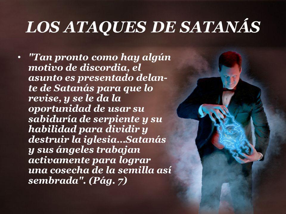 LOS ATAQUES DE SATANÁS El gran engañador ha preparado sus artimañas para cada alma que no está fortalecida para la prueba y preservada por constante oración y fe viviente .