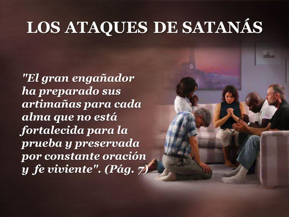 LOS ATAQUES DE SATANÁS El mensaje para este tiempo debe ser alimento oportuno para nutrir a la iglesia de Dios.