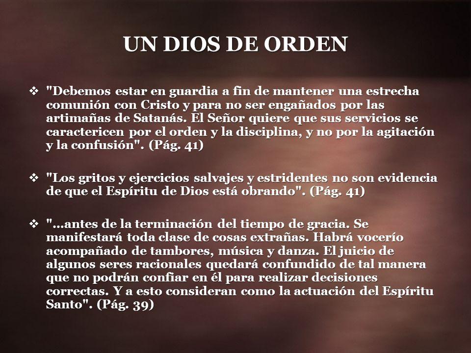 UN DIOS DE ORDEN Debemos estar en guardia a fin de mantener una estrecha comunión con Cristo y para no ser engañados por las artimañas de Satanás.