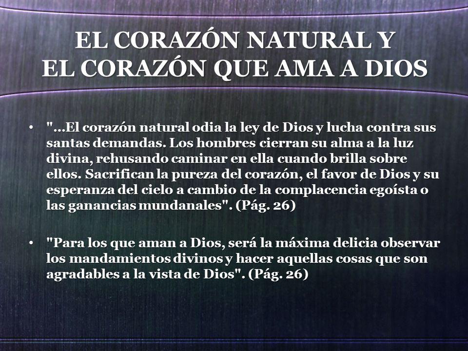 EL CORAZÓN NATURAL Y EL CORAZÓN QUE AMA A DIOS …El corazón natural odia la ley de Dios y lucha contra sus santas demandas.