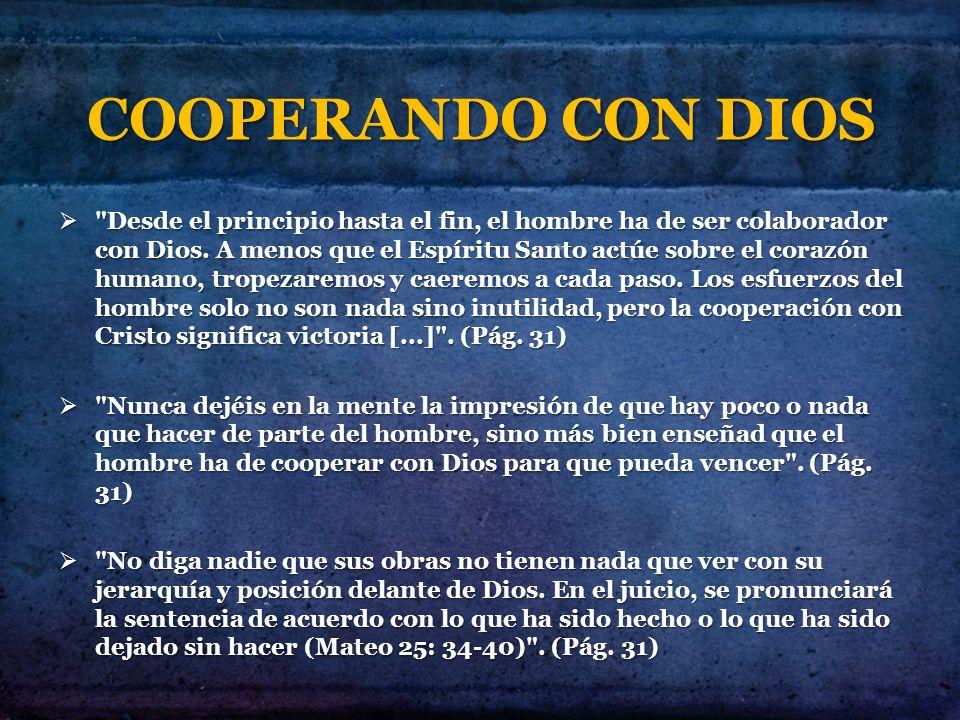COOPERANDO CON DIOS Desde el principio hasta el fin, el hombre ha de ser colaborador con Dios.