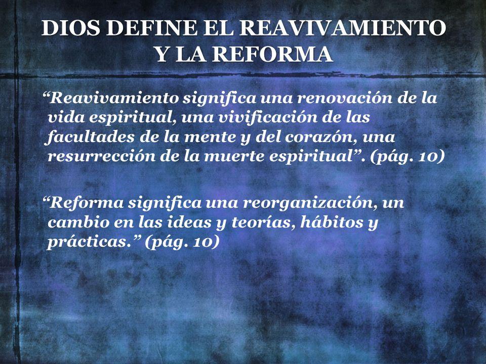 DIOS DEFINE EL REAVIVAMIENTO Y LA REFORMA Reavivamiento significa una renovación de la vida espiritual, una vivificación de las facultades de la mente