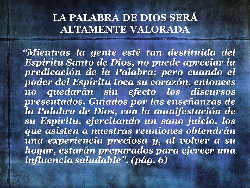 LA PALABRA DE DIOS SERÁ ALTAMENTE VALORADA Mientras la gente esté tan destituida del Espíritu Santo de Dios, no puede apreciar la predicación de la Pa