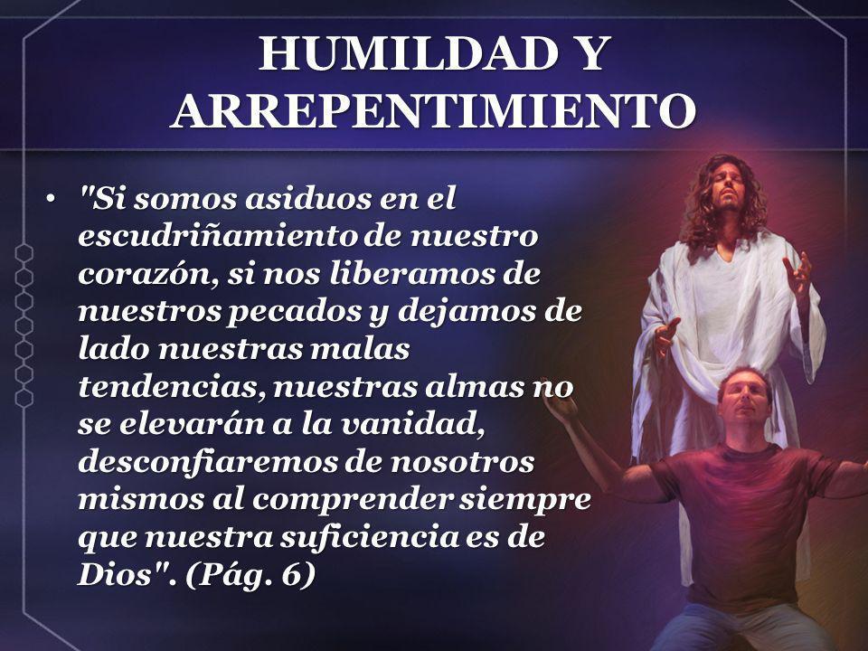 HUMILDAD Y ARREPENTIMIENTO No podemos preparar el camino ganando la amistad del mundo, que es enemistad contra Dios; pero con la ayuda divina podemos quebrantar su influencia seductora sobre nosotros y sobre otros.